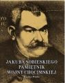 Jakub Sobieski. Pamiętnik wojny chocimskiej
