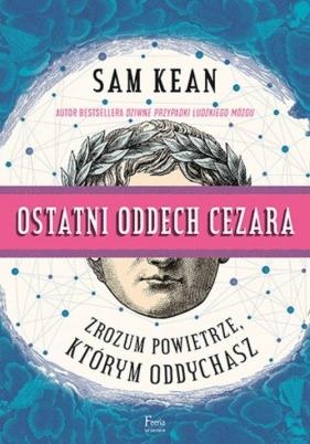 Ostatni oddech Cezara Zrozum powietrze, którym oddychasz Kean Sam