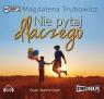 Nie pytaj dlaczego  (Audiobook) Trubowicz Magdalena