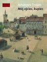 Mój ojciec kupiec. Opowieści i wspomnienia z dziewiętnastowiecznego Gdańska