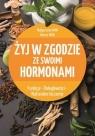 Żyj w zgodzie ze swoimi hormonami Wilk Małgorzata, Wilk Hanna