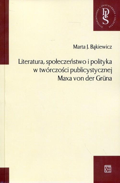 Literatura, społeczeństwo i polityka w twórczości publicystycznej Maxa von der Gruna Bąkiewicz Marta J.