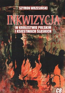 Inkwizycja w Królestwie Polskim i księstwach śląskich Wrzesiński Szymon