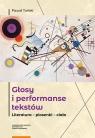 Głosy i performanse tekstów. Literatura - piosenki - ciało Tański Paweł