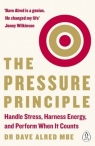 The Pressure Principle Handle Stress, Harness Energy, and Perform When It Alred Dave