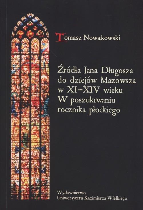 Źródła Jana Długosza do dziejów Mazowsza w XI-XIV wieku Nowakowski Tomasz