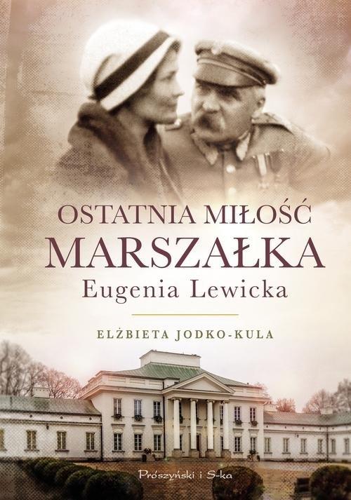 Ostatnia miłość Marszałka Eugenia Lewicka Jodko-Kula Elżbieta