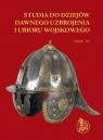 Studia do dziejów dawnego uzbrojenia i ubioru wojskowego