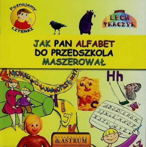 Poznajemy literki Jak pan alfabet do przedszkola maszerował + CD Tkaczyk Lech