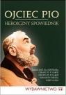 Ojciec Pio Heroiczny spowiednik