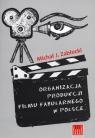 Organizacja produkcji filmu fabularnego w Polsce