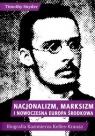 Nacjonalizm marksizm i nowoczesna Europa Środkowa Biografia Kazimierza Snyder Timothy