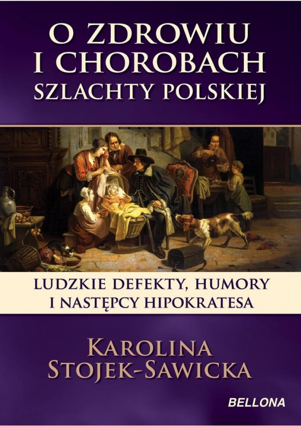 O zdrowiu i chorobach szlachty polskiej Stojek-Sawicka Karolina