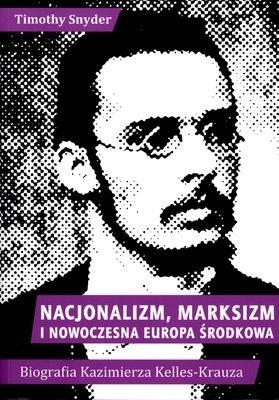 Nacjonalizm marksizm i nowoczesna Europa Środkowa Snyder Timothy