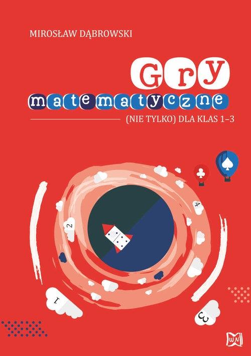 Gry matematyczne (nie tylko) dla klas 1-3 Dąbrowski Mirosław