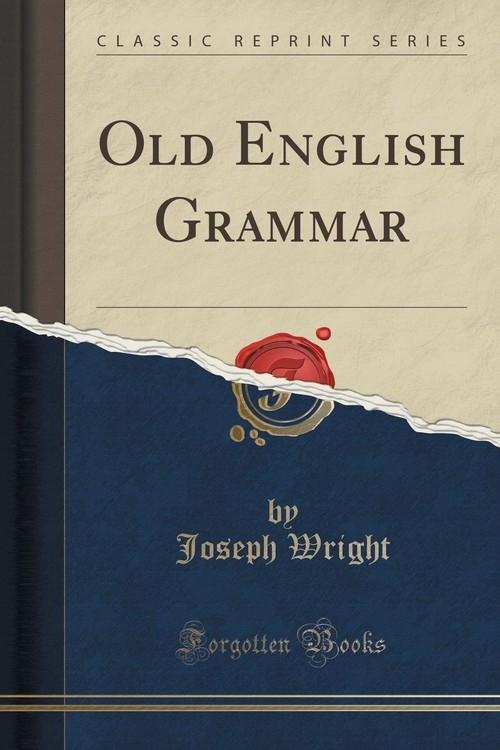 Old English Grammar (Classic Reprint) Wright Joseph