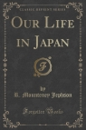 Our Life in Japan (Classic Reprint)