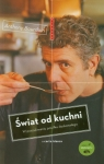 Świat od kuchni W poszukiwaniu posiłku doskonałego Bourdain Anthony