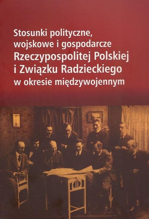 Stosunki polityczne, wojskowe i gospodarcze Rzeczypospolitej Polskiej i Związku Radzieckiego w okresie międzywojennym