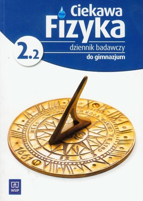 Ciekawa fizyka 2.2 Dziennik badawczy Poznańska Jadwiga, Rowińska Maria, Zając Elżbieta