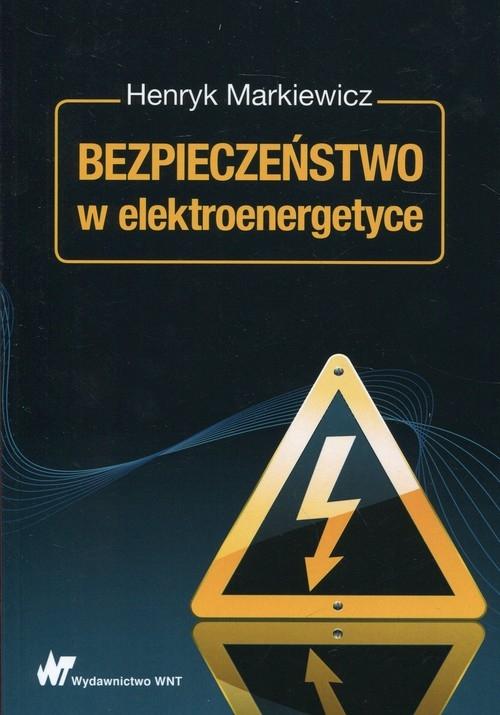 Bezpieczeństwo w elektroenergetyce Markiewicz Henryk