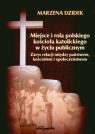 Miejsce i rola polskiego kościoła katolickiego w życiu publicznym Marzena Dzidek