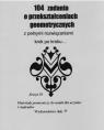 104 zadania o przekształceniach geometrycznych z pełnymi rozwiązaniami krok Wiesława Regel