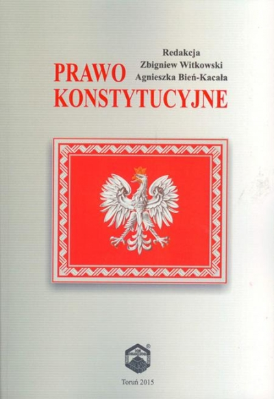 Prawo konstytuacyjne (2015) , Zbigniew Witkowski ,  Agnieszka Bień-Kacała