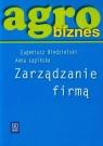 Agrobiznes. Zarządzanie firmą 84/98 Niedzielski Eugeniusz, Łapińska Anna