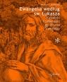 Ewangelia według św. Łukasza Katolicki Komentarz do Pisma Świętego Pablo T. Gadenz