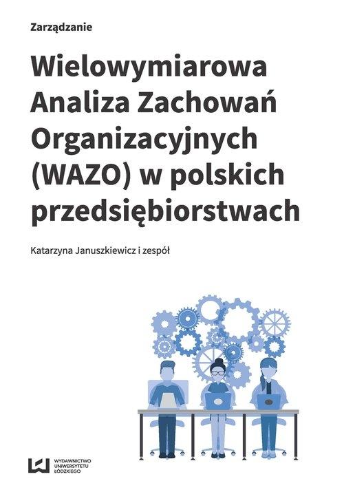 Wielowymiarowa Analiza Zachowań Organizacyjnych (WAZO) w polskich przedsiębiorstwach Januszkiewicz Katarzyna i zespół