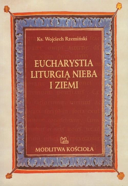 Eucharystia liturgią nieba i ziemi Rzemiński Wojciech
