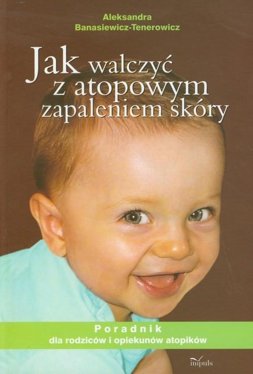 Jak walczyć z atopowym zapaleniem skóry Banasiewicz-Tenerowicz Aleksandra