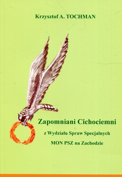 Zapomniani Cichociemni Tochman Krzysztof A.