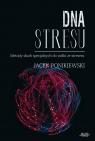 DNA stresu Metody służb specjalnych do walki ze stresem Ponikiewski Jacek