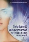Świadomość wielowymiarowa w świetle badań naukowych Adamska-Rutkowska Danuta