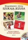 Religia Gim 1 Błogosławieni, którzy szukają Jezusa Teczka pomocy Elżbieta Kondrak, Jolanta Konat, Ewelina Parszewska