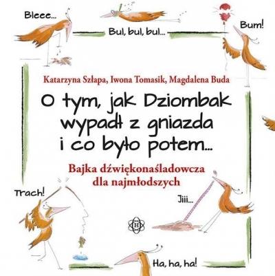 O tym, jak Dziombak wypadł z gniazda i co było potem Szłapa Katarzyna, Tomasik Iwona, Buda Magdalena