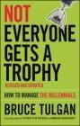 Not Everyone Gets a Trophy Bruce Tulgan