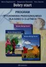Dobry start Program wychowania przedszkolnego 3-5 letnich Bogdanowicz Marta, Barańska Małgorzata, Jakacka Ewa