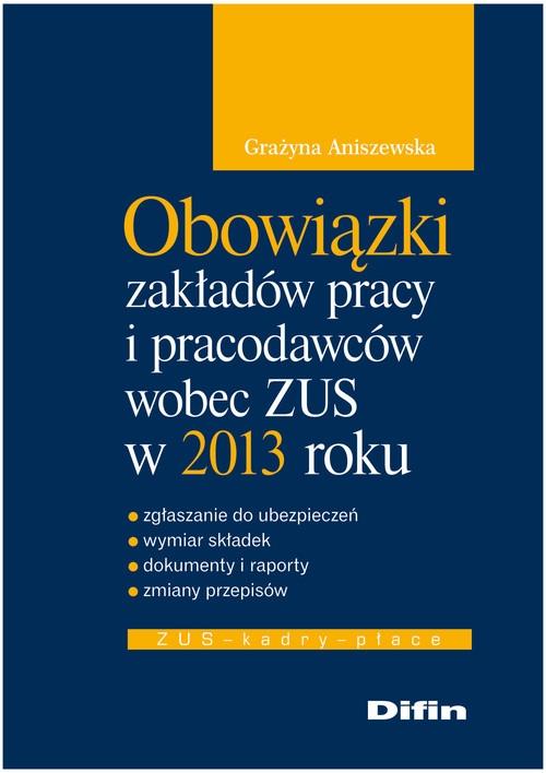 Obowiązki zakładów pracy i pracodawców wobec ZUS w 2013 roku Aniszewska Grażyna