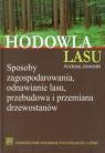 Hodowla lasu Tom 1Sposoby zagospodarowania, odnawianie lasu, przebudowa i Jaworski Andrzej