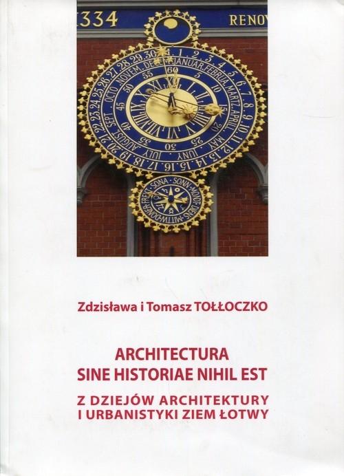 Architectura sine historiae nihil est Z dziejów architektury i urbanistyki ziem Łotwy Tołłoczko Zdzisława i Tomasz