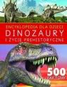 Encyklopedia dla dzieci. Dinozaury i życie preh. praca zbiorowa