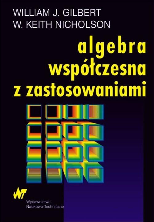 Algebra współczesna z zastosowaniami Gilbert William J., Nicholson Keith W.