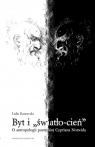 Byt i światło-cień O antropologii poetyckiej Cypriana Norwida Banowska Lidia