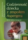 Codzienność dziecka z zespołem Aspergera okiem rodzica i terapeuty Borkowska Agnieszka, Grotowska Beata