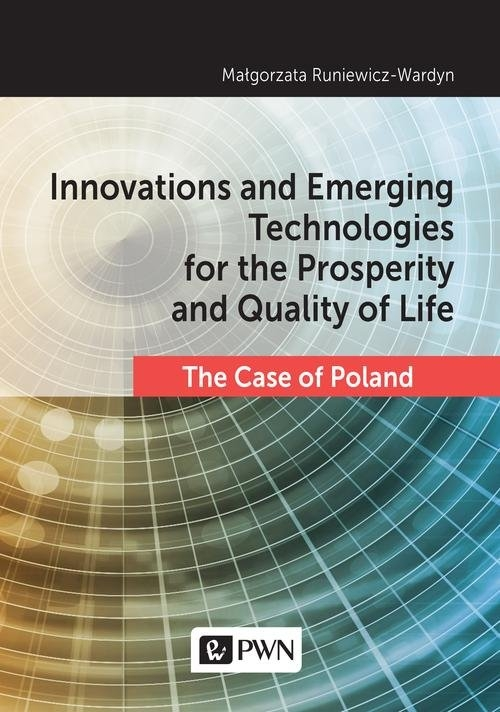 Innovations and Emerging Technologies for the Prosperity and Quality if Life Runiewicz-Wardyn Małgorzata