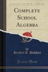 Complete School Algebra (Classic Reprint)