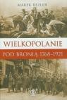 Wielkopolanie pod bronią 1766-1921 Udział mieszkańców regionu w Rezler Marek